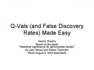 QVals and False Discovery Rates Made Easy Dennis