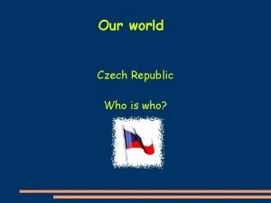 Our world Czech Republic Who is who My