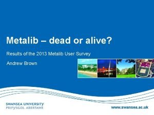 Metalib dead or alive Results of the 2013
