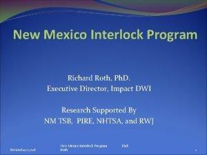 New Mexico Interlock Program Richard Roth Ph D