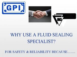 WHY USE A FLUID SEALING SPECIALIST FOR SAFETY