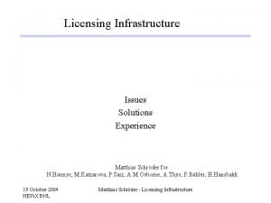 Licensing Infrastructure Issues Solutions Experience Matthias Schrder for