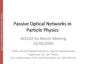 Passive Optical Networks in Particle Physics ACEOLE Six