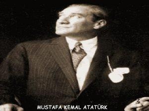 MUSTAFA KEMAL ATATRK THE LIFE OF MUSTAFA KEMAL