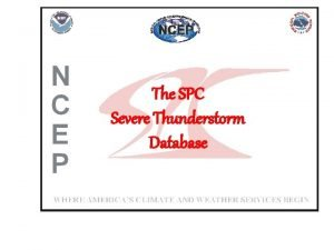 The SPC Severe Thunderstorm Database SPC Database Derivation