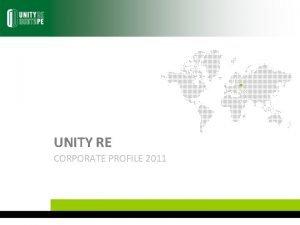 UNITY RE CORPORATE PROFILE 2011 Milestones In 1991