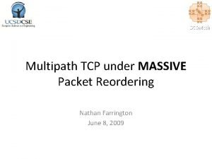 DCSwitch Multipath TCP under MASSIVE Packet Reordering Nathan