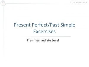 VY32INOVACE12 16 Present PerfectPast Simple Excercises PreIntermediate Level