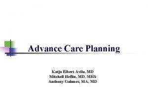 Advance Care Planning Katja ElbertAvila MD Mitchell Heflin