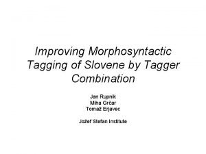 Improving Morphosyntactic Tagging of Slovene by Tagger Combination