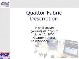 Quattor Fabric Description Michel Jouvin jouvinlal in 2