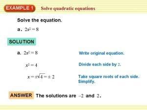 EXAMPLE 1 Solve quadratic equations Solve the equation