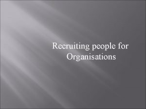 Recruiting people for Organisations Some questions to think
