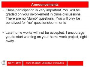 Announcements Class participation is very important You will