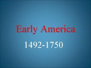 Early America 1492 1750 Important Dates 1492 Christopher