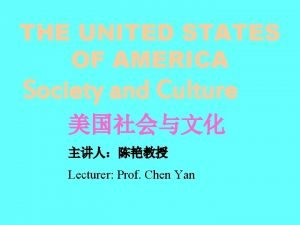 THE UNITED STATES OF AMERICA Society and Culture