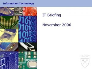 Information Technology IT Briefing November 2006 Information Technology