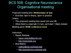 BCS 508 Cognitive Neuroscience Organisational meeting Proposed meeting
