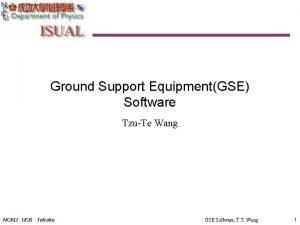 Ground Support EquipmentGSE Software TzuTe Wang NCKU UCB