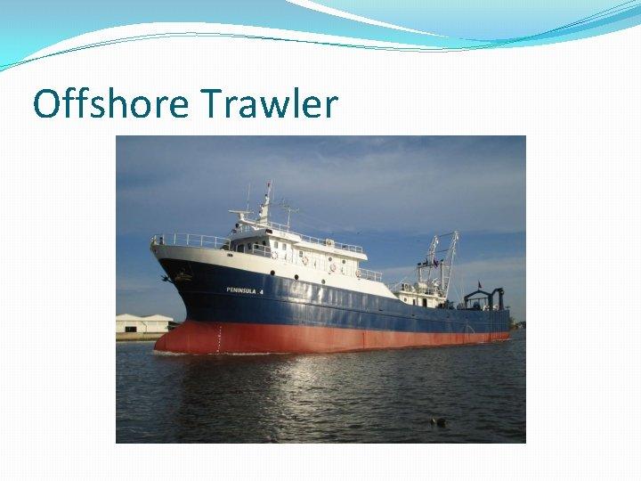 Offshore Trawler Offshore Fishery Deadliest Catch http www