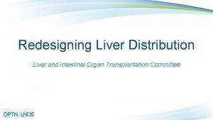 Redesigning Liver Distribution Liver and Intestinal Organ Transplantation