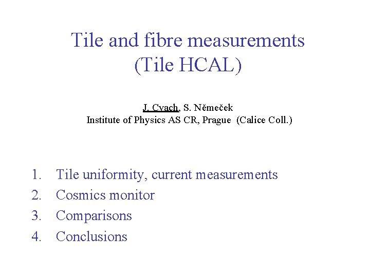 Tile and fibre measurements Tile HCAL J Cvach