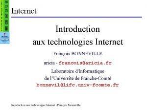 Internet Introduction aux technologies Internet Franois BONNEVILLE aricia