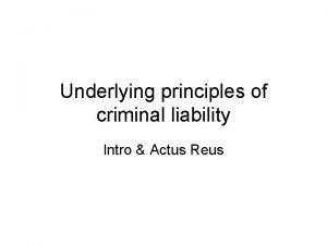 Underlying principles of criminal liability Intro Actus Reus