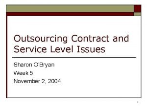 Outsourcing Contract and Service Level Issues Sharon OBryan