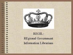 REGIL REgional Government Information Librarians REGIL REgional Government