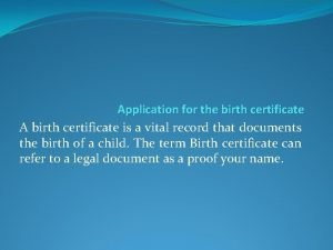 Application for the birth certificate A birth certificate