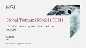 Global Tsunami Model GTM Introduction and present status