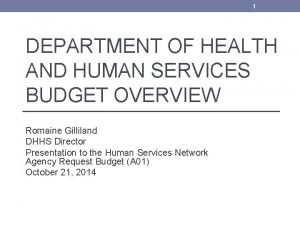 1 DEPARTMENT OF HEALTH AND HUMAN SERVICES BUDGET