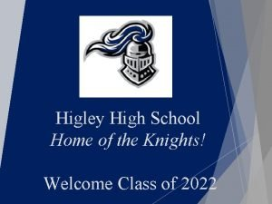 Higley High School Home of the Knights Welcome