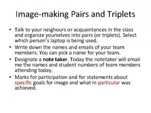 Imagemaking Pairs and Triplets Talk to your neighours