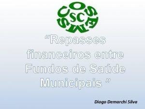 Repasses financeiros entre Fundos de Sade Municipais Diogo