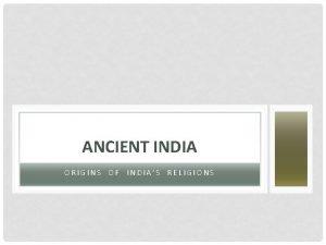 ANCIENT INDIA ORIGINS OF INDIAS RELIGIONS INDUS VALLEY