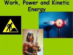 Work Power and Kinetic Energy Work Work is