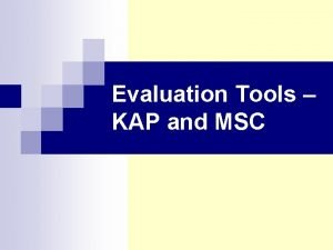 Evaluation Tools KAP and MSC KAP Quantitative Method