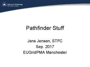 Pathfinder Stuff Jensen STFC Sep 2017 EUGrid PMA