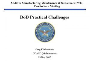 Additive Manufacturing Maintenance Sustainment WG Face to Face