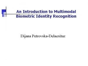 An Introduction to Multimodal Biometric Identity Recognition Dijana