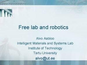 Free lab and robotics Alvo Aabloo Intelligent Materials
