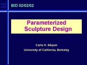 CHS UCB BID 020202 Parameterized Sculpture Design Carlo