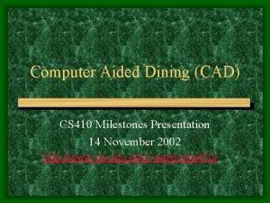 Computer Aided Dining CAD CS 410 Milestones Presentation