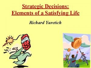 Strategic Decisions Elements of a Satisfying Life Richard