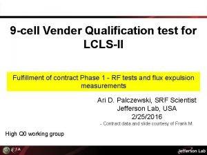 9 cell Vender Qualification test for LCLSII Fulfillment