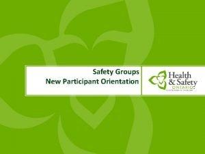 Safety Groups New Participant Orientation Orientation Agenda 1