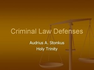Criminal Law Defenses Audrius A Stonkus Holy Trinity