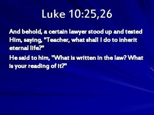 Luke 10 25 26 And behold a certain